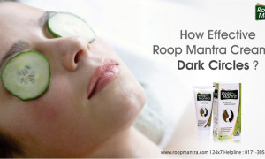 How Effective Roop Mantra Cream in Dark Circles?