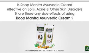 Is Roop Mantra Ayurvedic Cream effective on Boils, Acne and other skin disorders and are there any side effects of using Roop Mantra Ayurvedic Cream?