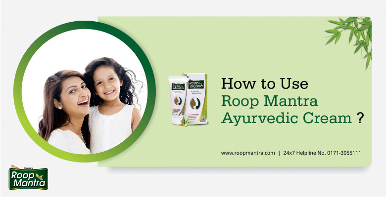 How to Use Roop Mantra Ayurvedic Cream
