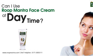 Can I Use Roop Mantra Face Cream at Day Time?