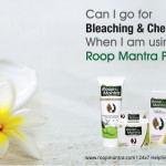 Can-I-Go-For-Bleaching-&-Chemical-Peeling-When-I-Am-Using-Only-Roop-Mantra-Products