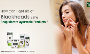 How can I get rid of blackheads using Roop Mantra Ayurvedic products?