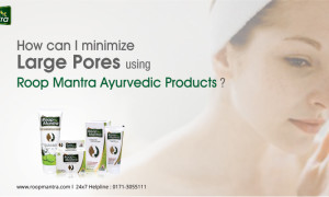 How can I minimize large pores using Roop Mantra Ayurvedic Products?