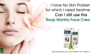 I have no skin problem for which I need treatment? Can I still use this Roop Mantra Fairness Cream?