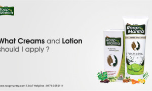 What creams and lotion should I apply?