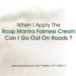 When-I-Apply-The-Roop-Mantra-Fairness-Cream-Can-I-Go-Out-On-Roads