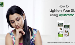 How to lighten your Skin using Ayurveda?