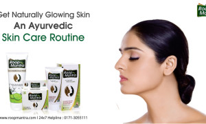 Get naturally glowing skin – An Ayurvedic skin care routine