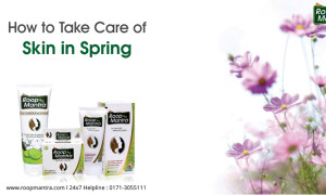 How to Take Care of Skin in Spring – Roop Mantra