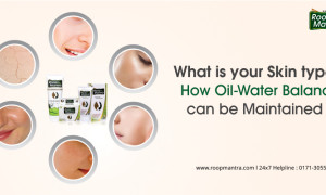 What is your Skin Type? How Oil-Water Balance can be Maintained?