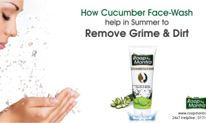 How Cucumber Face-Wash help in Summer to Remove Grime and Dirt?