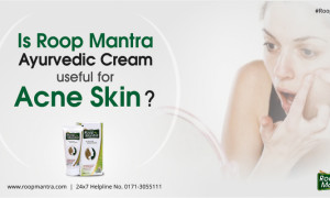 Is Roop Mantra Ayurvedic Cream useful for Acne Skin?