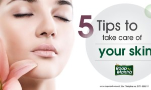 5 Tips to take care of your Skin