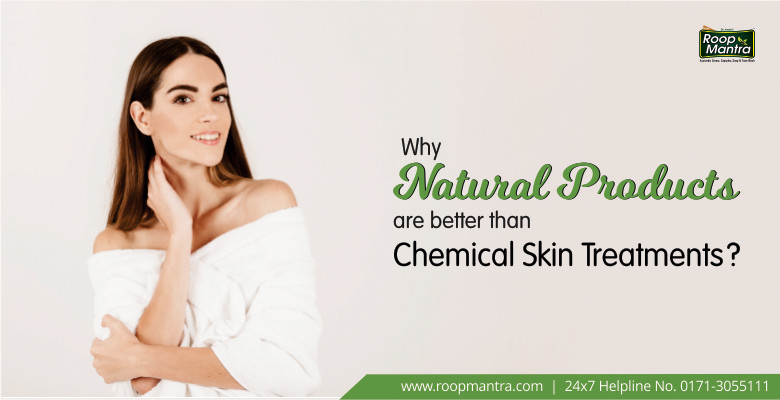 Why natural products are better than chemical skin treatments