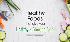 Healthy Foods that give you Healthy and Glowing Skin