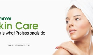 Summer Skin Care- This is what Professionals do