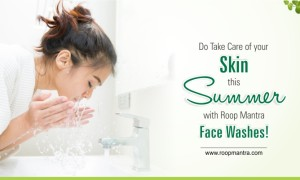 Do Take Care of Your Skin this Summer with Roop Mantra Face Washes